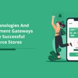 Best Technologies And Easy Payment Gateways To Create Successful E-Commerce Stores