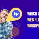 Which Is Better; Web Flow Or WordPress?