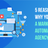5 Reasons Why You Need A Marketing Automation Agency