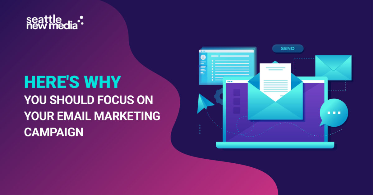 Here's Why You Should Focus On Your Email Marketing Campaign - seattlenewmedia