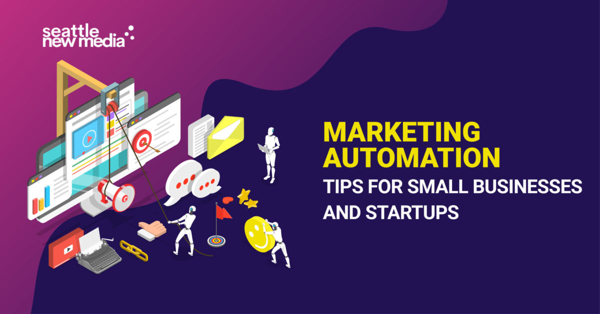Marketing Automation Tips For Small Businesses And Startups - seattlenewmedia