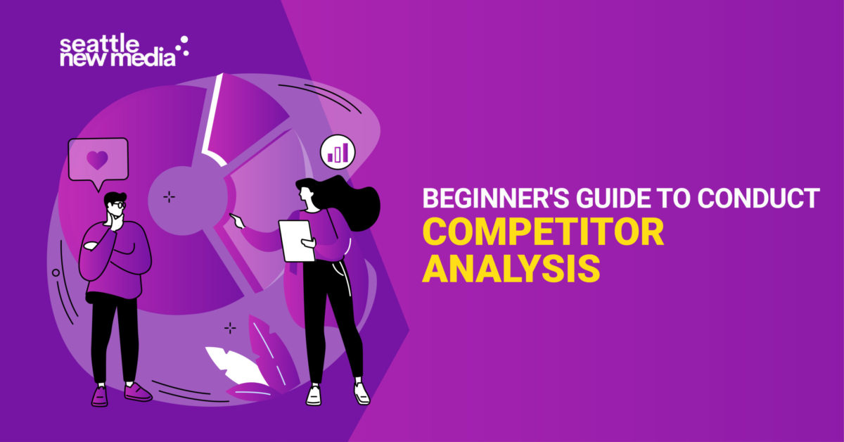 Beginner's guide to conduct competitor analysis -seattlenewmedia