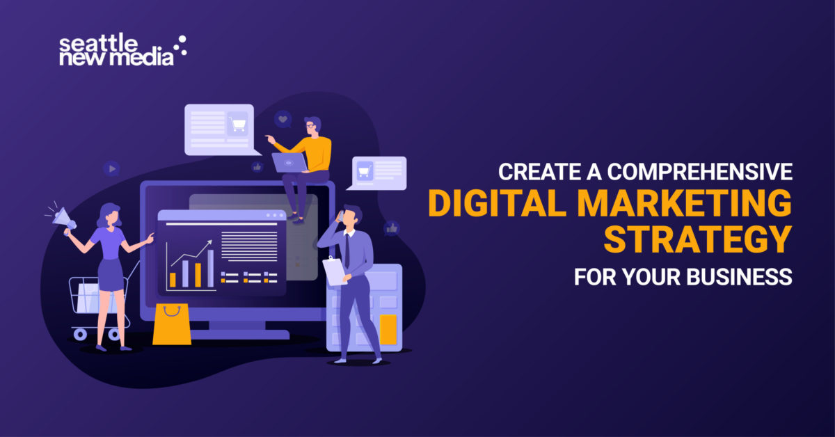 Create A Comprehensive Digital Marketing Strategy For Your Business -seattlenewmedia