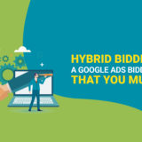 Hybrid Bidding: A Google Ads Bidding Strategy That You Must Try