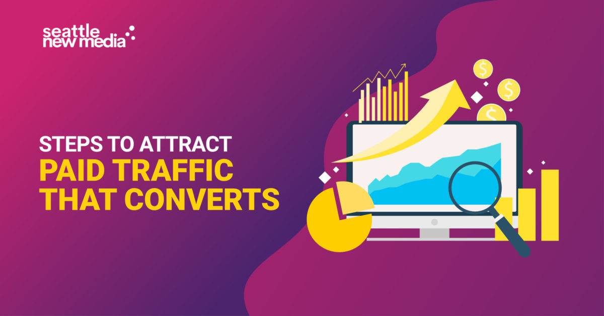 Steps To Attract Paid Traffic That Converts -seattlenewmedia