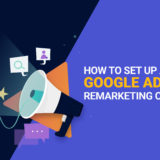 How to set up a successful Google Ads Remarketing Campaign?