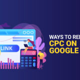 Ways to reduce your CPC on Google Ads