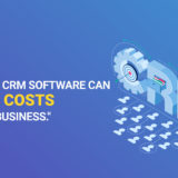 Easy Ways CRM Software can Reduce Costs for your Business