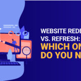 Website redesign vs refresh: Which one do you need?