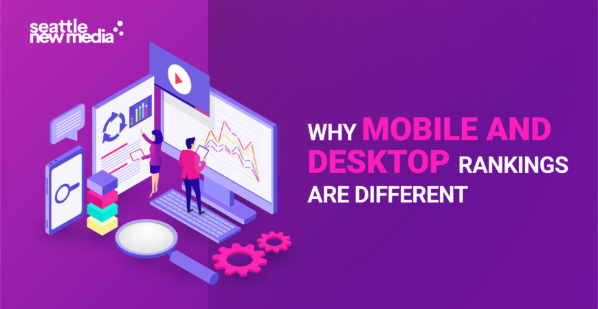 Why mobile and desktop rankings are different